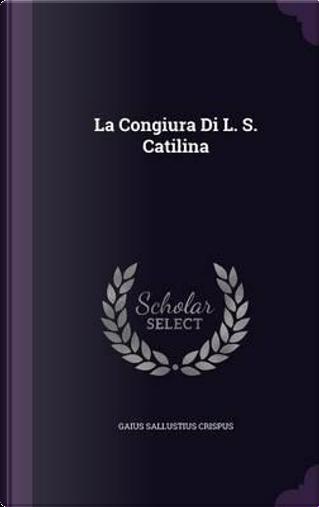 La Congiura Di L. S. Catilina by Gaius Sallustius Crispus