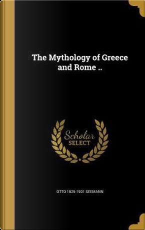 MYTHOLOGY OF GREECE & ROME by Otto 1825-1901 Seemann