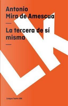 La tercera de si misma / The Third of Itself by Antonio Mira de Amescua