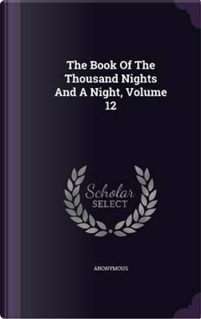 The Book of the Thousand Nights and a Night, Volume 12 by ANONYMOUS