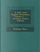 A Galic and English Dictionary, Volume 2... - Primary Source Edition by William Shaw