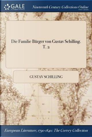 Die Familie Bürger von Gustav Schilling. T. 2 by Gustav Schilling