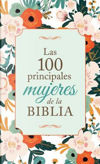 Las 100 principales mujeres de la Biblia / The Top 100 Women of the Bible by Barbour Publishing
