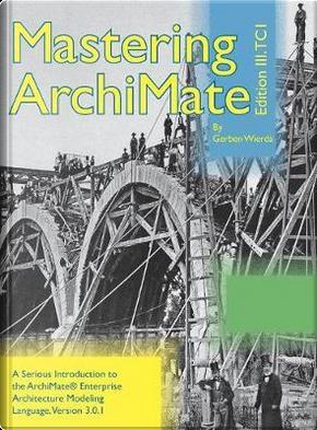 Mastering ArchiMate Edition III by Gerben Wierda