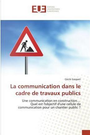 La Communication Dans le Cadre de Travaux Publics by Gasparri Cécile