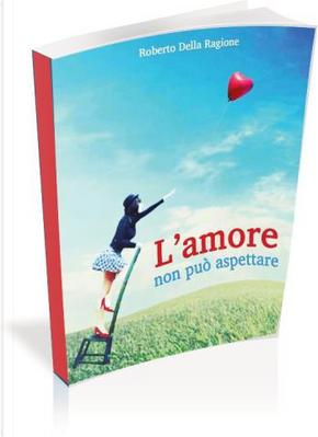 L'amore non può aspettare by Roberto Della Ragione