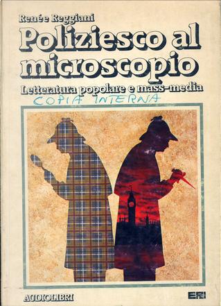 Poliziesco al microscopio by Renée Reggiani