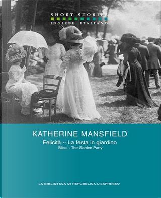 Felicità - La festa in giardino / Bliss - The Garden Party by Katherine Mansfield