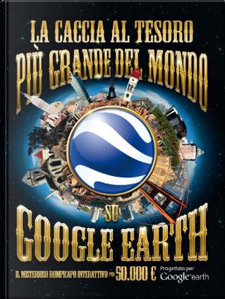 La caccia al tesoro più grande del mondo su Google Earth by Dedopulos
