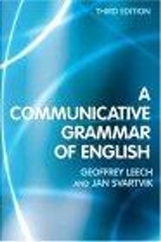 A Communicative Grammar of English, Third Edition by Jan Svartvik, Geoffrey N. Leech