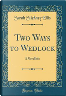 Two Ways to Wedlock by Sarah Stickney Ellis