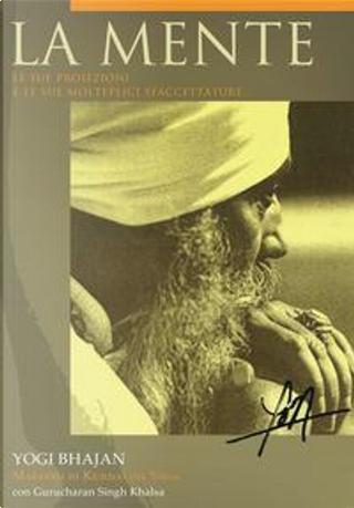 La mente. Le sue proiezioni e le sue molteplici sfaccettature. Ediz. italiana e inglese by Yogi Bhajan