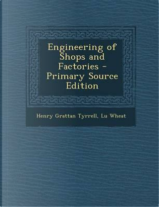 Engineering of Shops and Factories by Henry Grattan Tyrrell