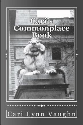 Cari's Commonplace Book by Cari Lynn Vaughn