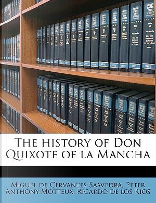 The History of Don Quixote of La Mancha by miguel de cervantes saavedra
