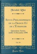 Revue Philosophique de la France Et de l'Étranger, Vol. 30 by Théodule Ribot