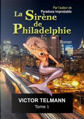 La Sirène de Philadelphie Format A5 Illustre. Tome 1 by Telmann Victor