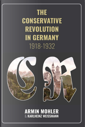 The Conservative Revolution in Germany, 1918-1932 by Armin Mohler