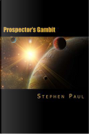 Prospector's Gambit by Stephen Paul
