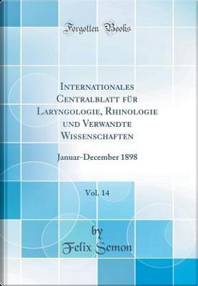 Internationales Centralblatt für Laryngologie, Rhinologie und Verwandte Wissenschaften, Vol. 14 by Felix Semon