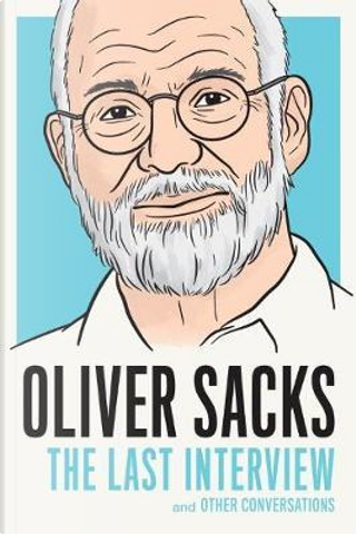 Oliver Sacks. The last interview and other conversations by Oliver Sacks