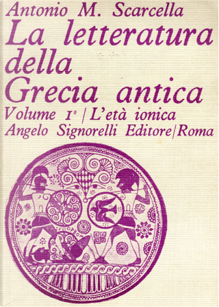 La letteratura della Grecia antica - Vol. 1 by Antonio M. Scarcella