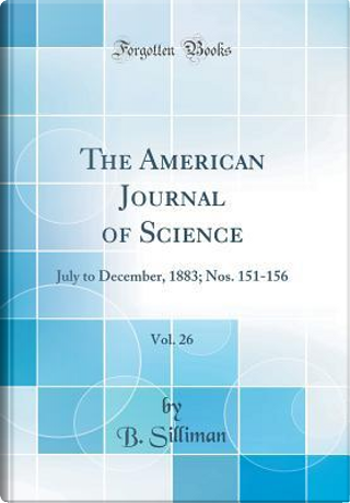 The American Journal of Science, Vol. 26 by B. Silliman
