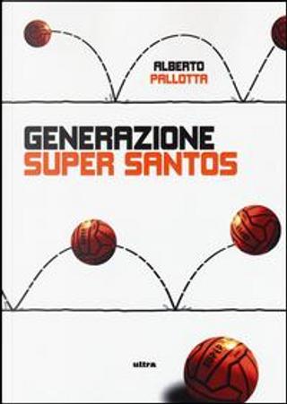 Generazione Super Santos by Alberto Pallotta