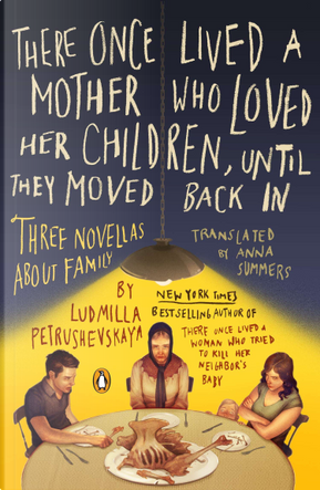 There Once Lived a Mother Who Loved Her Children, Until They Moved Back In by Liudmila Petrushevskaia