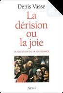 La dérision ou la joie by Denis Vasse