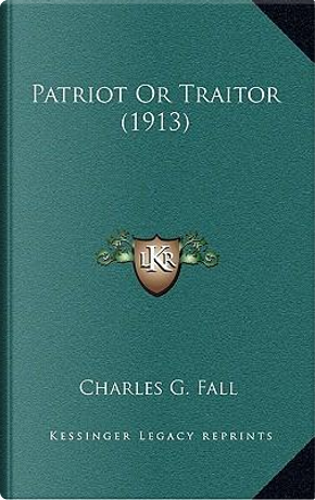 Patriot or Traitor (1913) by Charles G. Fall