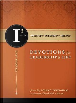 I3 Devotions for Leadership & Life by Dan Brokke