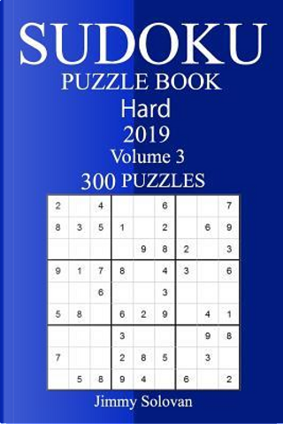 300 Hard Sudoku Puzzle Book, 2019 by Jimmy Solovan