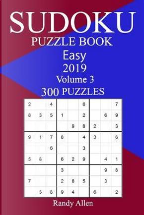 300 Easy Sudoku Puzzle Book 2019 by Randy Allen