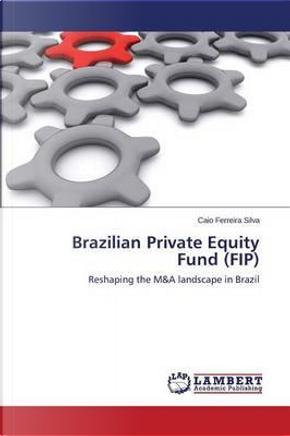 Brazilian Private Equity Fund (FIP) by Caio Ferreira Silva