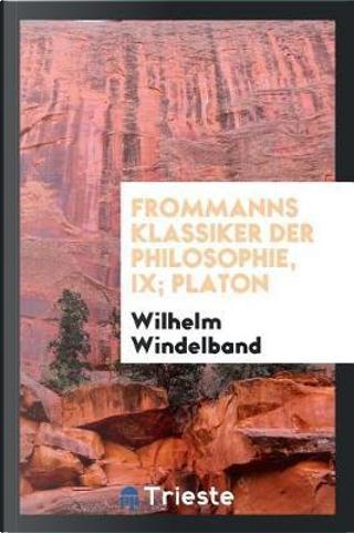 Frommanns Klassiker der Philosophie, IX; Platon by Wilhelm Windelband