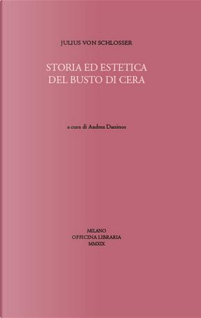 Storia ed esteticadel busto di cera by Julius von Schlosser