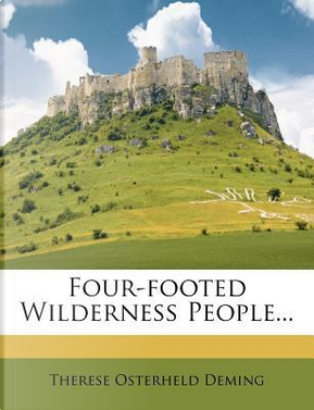 Four-Footed Wilderness People... by Therese Osterheld Deming