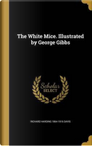 The White Mice. Illustrated by George Gibbs by Richard Harding 1864-1916 Davis