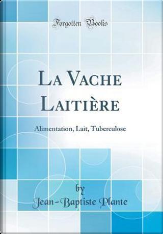 La Vache Laitière by Jean-Baptiste Plante