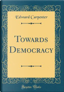Towards Democracy (Classic Reprint) by Edward Carpenter