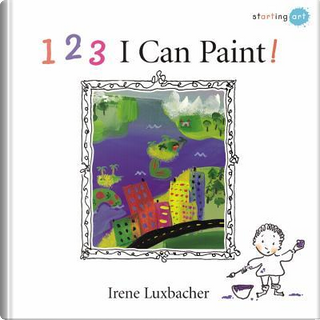 1, 2, 3 I Can Paint! by Irene Luxbacher