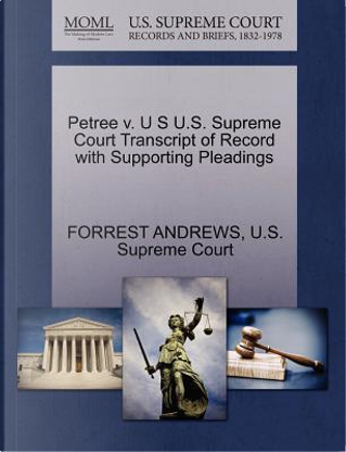 Petree V. U S U.S. Supreme Court Transcript of Record with Supporting Pleadings by Forrest Andrews