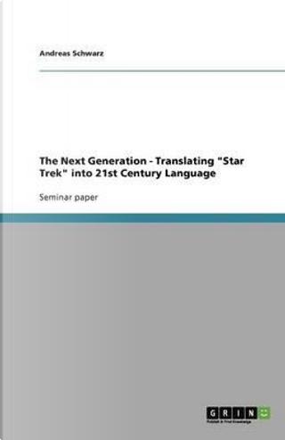"The Next Generation - Translating ""Star Trek"" into 21st Century Language by Andreas Schwarz"