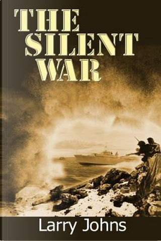 The Silent War by Larry Johns