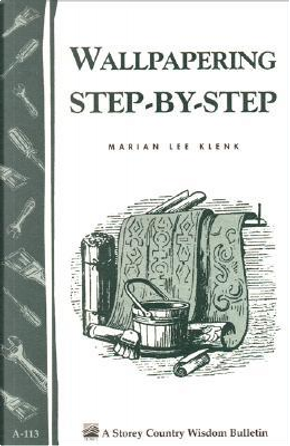 Wallpapering Step-By-Step by Marian Lee Klenk