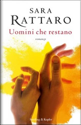 Uomini che restano by Sara Rattaro