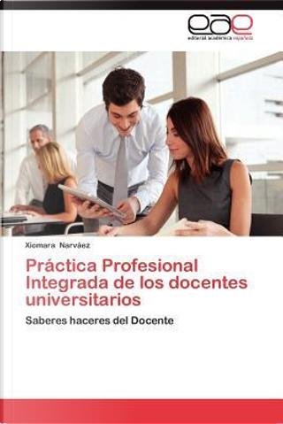 Práctica Profesional Integrada de los docentes universitarios by Xiomara Narváez