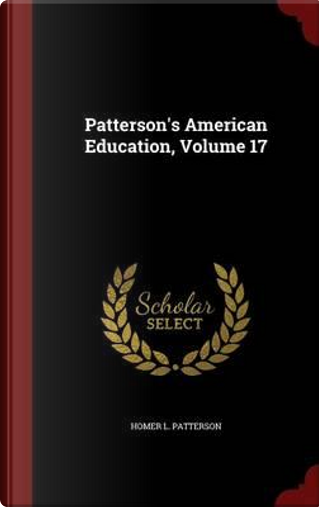 Patterson's American Education, Volume 17 by Homer L Patterson