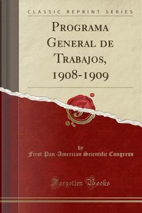 Programa General de Trabajos, 1908-1909 (Classic Reprint) by First Pan-American Scientific Congress
